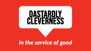 Dastardly Cleverness in the Service of Good